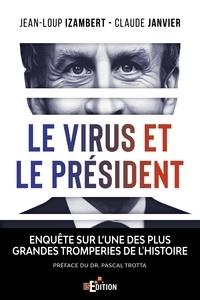 Jean-Loup Izambert et Claude Janvier - Le virus et le Président - Enquête sur l'une des plus grandes tromperies de l'Histoire.