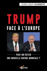 Jean-Loup Izambert - Trump face à l'Europe.