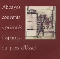 Jean-Loup Lemaître - Abbayes, couvents & prieurés disparus du pays d'Ussel.