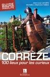 Jean-Loup Lemaître et Michelle Vallière - Corrèze - 100 lieux pour les curieux.