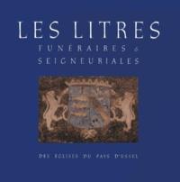 Jean-Loup Lemaître - Les litres funéraires & seigneuriales des églises du pays d'Ussel.