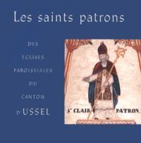 Jean-Loup Lemaître - Les saints patrons des églises paroissiales du canton d'Ussel.