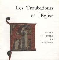 Jean-Loup Lemaître - Les Troubadours et l'Eglise - Entre histoire et légende.
