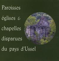 Jean-Loup Lemaître - Paroisses, églises et chapelles disparues du pays d'Ussel.