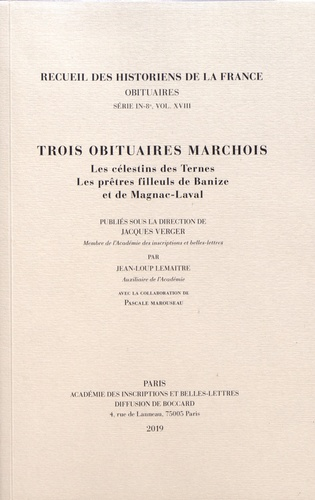 Jean-Loup Lemaître et Jacques Verger - Trois obituaires marchois - Les célestins des Ternes ; Les prêtres filleuls de Banize et de Magnac-Laval.