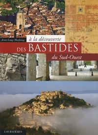 Jean-Loup Marfaing - A la découverte des bastides du Sud-Ouest.
