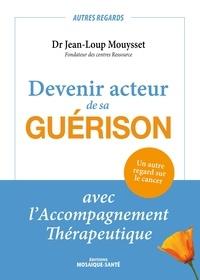 Jean-Loup Mouysset - Devenir acteur de sa guérison avec l'accompagnment thérapeutique.