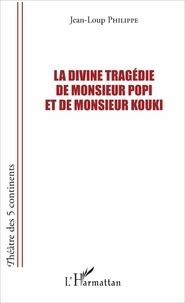 Jean-Loup Philippe - La divine tragédie de Monsieur Popi et de Monsieur Kouki.