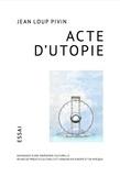 Jean-Loup Pivin - Acte d'utopie - Naissance d'une ingénierie culturelle : 40 ans de projets culturels et urbains en Europe et en Afrique.