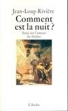 Jean-Loup Rivière - Comment est la nuit ? - Essai sur l'amour du théâtre.