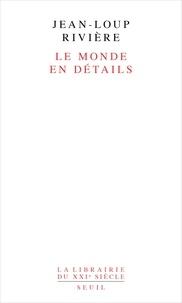Jean-Loup Rivière - Le monde en détails.
