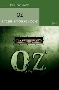 Jean-Loup Rivière - Oz - Drogue, amour et utopie.