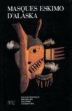 Jean-Loup Rousselot et Bernard Abel - Masques Eskimo d'Alaska.