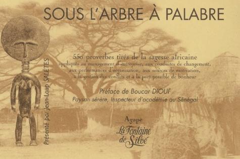 Jean-Loup Salètes et  Collectif - Sous l'arbre à palabre. - 550 proverbes tirés de la sagesse africaine.
