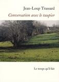 Jean-Loup Trassard - Conversation avec le taupier.
