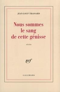 """Jean-Loup Trassard - """"Nous sommes le sang de cette génisse"""" - Récits."""