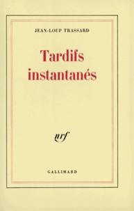 Jean-Loup Trassard - Tardifs instantanés.
