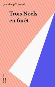 Jean-Loup Trassard - Trois Noëls en forêt.
