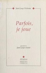Jean-Loup Vichniac et  Collectif - Parfois, je joue - Précédé de Jean-Loup vivant.
