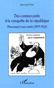 Des commerçants à la conquête de la république - Mascuraud et son comité (1899-1926).pdf
