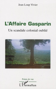 Jean-Loup Vivier - L'affaire Gasparin - Un scandale colonial oublié.