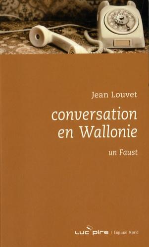 Jean Louvet - Conversation en Wallonie - Suivi de Un Faust.