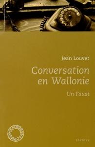 Jean Louvet - Conversation en Wallonie - Un Faust.