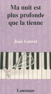 Jean Louvet - Ma nuit est plus profonde que la tienne.