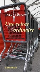 Jean Louvet - Une soirée ordinaire.