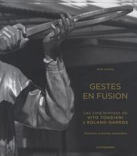 Jean Lovera - Gestes en fusion - Les 5 bronzes de Vito Tongiani à Roland-Garros.