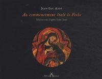 Jean-Luc Adde - Au commencement était le Verbe - Méditations d'après Saint Jean.