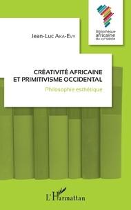 Jean-Luc Aka-Evy - Créativité africaine et primitivisme occidental - Philosophie esthétique.