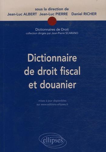 Jean-Luc Albert et Jean-Luc Pierre - Dictionnaire de droit fiscal et douanier.