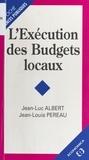 Jean-Luc Albert et Jean-Louis Pereau - L'exécution des budgets locaux.