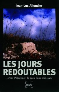Jean-Luc Allouche - Les Jours redoutables - Israël-Palestine : la paix dans mille ans.