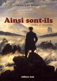 Jean-Luc Ancely - Ainsi sont-ils - Contes et nouvelles.