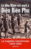 Jean-Luc Ancely - Le dieu blanc est mort à Diên Biên Phu - La tragédie indochinoise (1945-1955).
