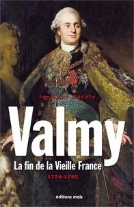 Jean-Luc Ancely - Valmy - La fin de la Vieille France 1774-1792.