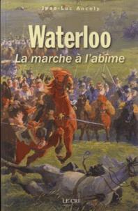 Jean-Luc Ancely - Waterloo - La marche à l'abîme.