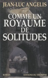 Jean-Luc Angelis - Comme un royaume de solitudes.