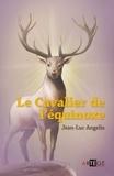 Jean-Luc Angelis - Le cavalier de l'équinoxe.