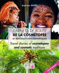 Jean-Luc Ansel - Carnets de route de la cosmétopée et des traditions cosmétiques.