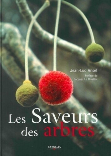 Jean-Luc Ansel - Les Saveurs des arbres.