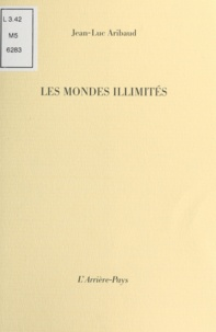 Jean-Luc Aribaud - Les Mondes illimités.