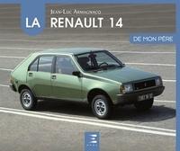 Jean-Luc Armagnacq - La Renault 14 de mon père.