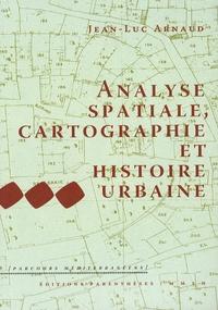 Jean-Luc Arnaud - Analyse spatiale, cartographie et histoire urbaine.