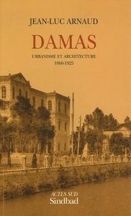 Jean-Luc Arnaud - Damas - Urbanisme et architecture 1860-1925.