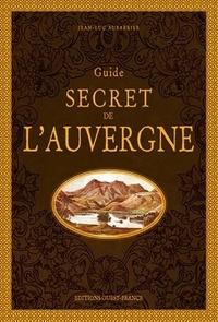 Jean-Luc Aubarbier - Guide secret de l'Auvergne.