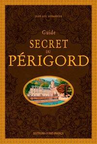 Livres informatiques gratuits à télécharger au format pdf Guide secret du Périgord en francais FB2 RTF 9782737382543 par Jean-Luc Aubarbier