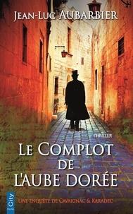 Jean-Luc Aubarbier - Le complot de l'aube dorée.